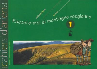 Cahier d'ariena n°1 Raconte moi la montagne vosgienne…