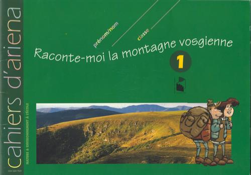 Cahier d'ariena n°1 – Raconte moi la montagne vosgienne…